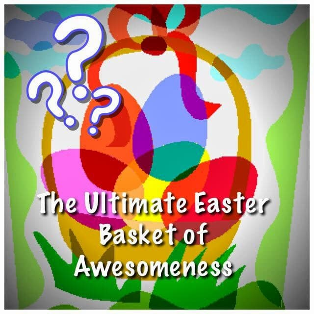 Ultimate Easter Basket of Awesomeness