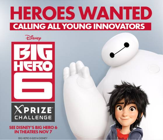 Heroes Wanted! XPRIZE Is Launching A Video Contest For 8-17 Year-Olds To Form The Real-Life Big Hero 6 #BIGHERO6