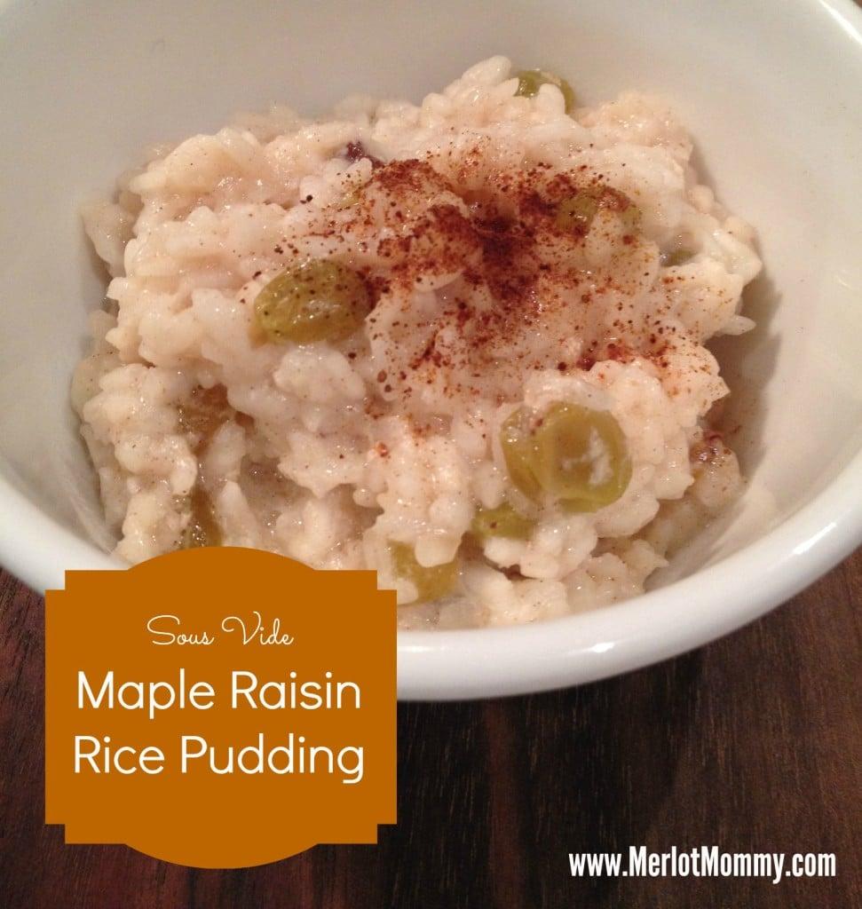 Soud Vide Maple Raisin Rice Pudding