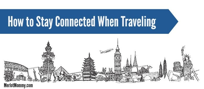 How to Stay Connected When Traveling