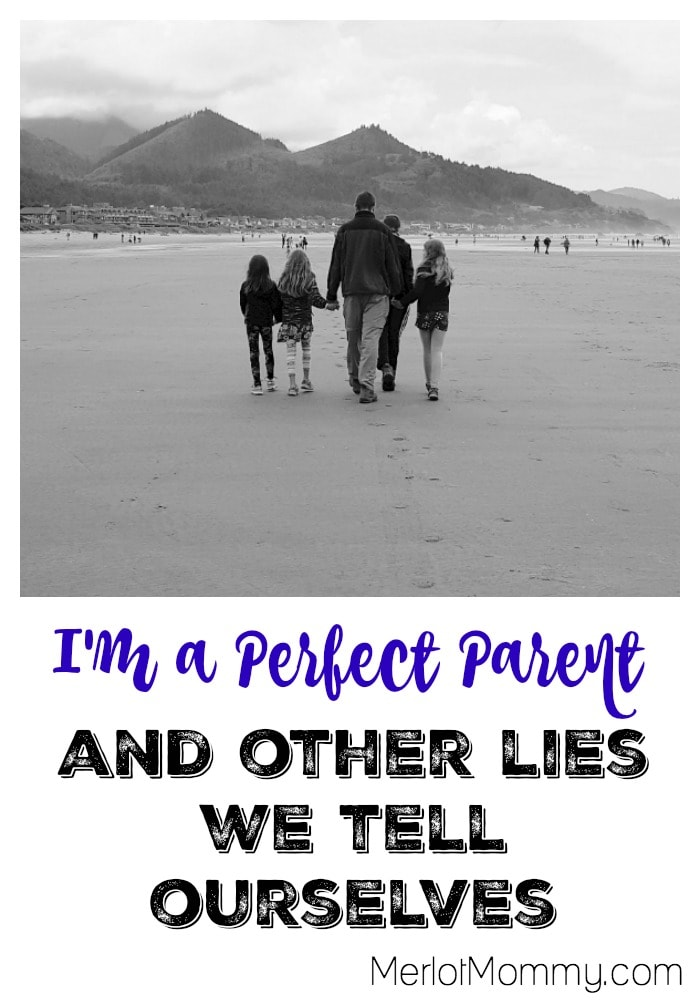 I'm a Perfect Parent...and Other Lies We Tell Ourselves