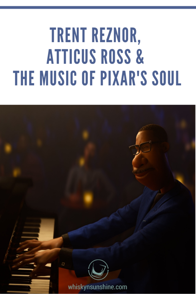 Trent Reznor, Atticus Ross, and the Music of Pixar's SOUL