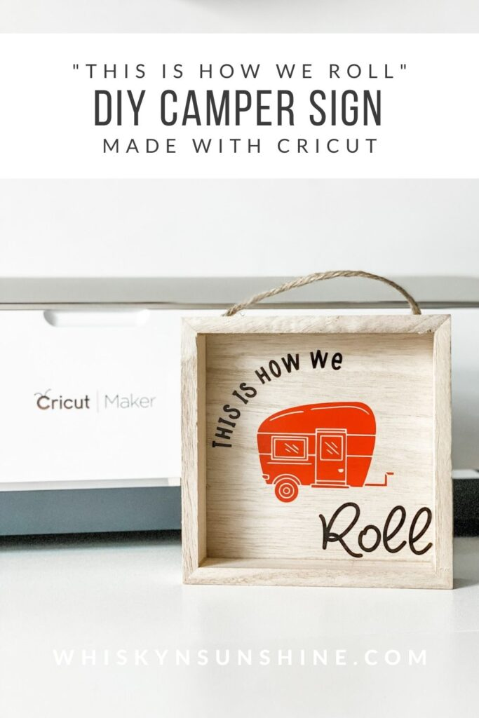 Easy DIY Camper Sign Made with Cricut - This Is How We Roll- Travel RV Accessories with maker