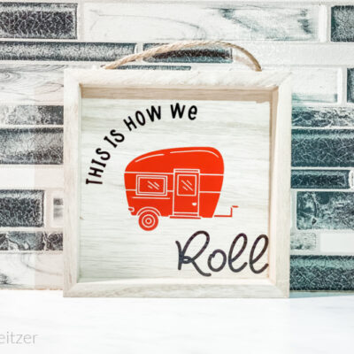Easy to make RV Accessories – DIY Camper Sign made with Cricut
